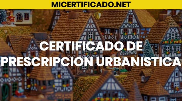 Certificado de Prescripción Urbanística