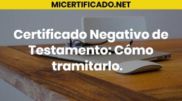 Certificado Negativo de Testamento: Cómo tramitarlo
