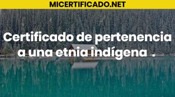 Certificado de pertenencia a una etnia indígena